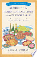 Searching for Family and Traditions at the French Table  Book One  Champagne  Alsace  Lorraine  and Paris regions