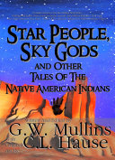 Star People, Sky Gods and Other Tales of the Native American Indians