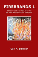 FIREBRANDS 1 12 Real Life Stories of Salvation that Will Ignite the Fire of God in Your Heart!