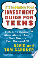 The Motley Fool Investment Guide for Teens, 8 Steps to Having More Money Than Your Parents Ever Dreamed Of by David Gardner,Tom Gardner,Selena Maranjian PDF
