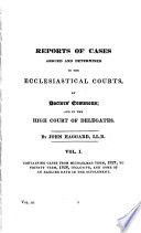 Reports Of Cases Argued And Determined In The English Ecclesiastical Courts Haggard S Reports V 1 And Fergusson S Scottish Consistorial Reports
