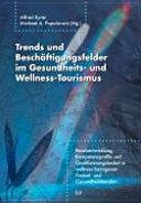 Trends und Beschäftigungsfelder im Gesundheits- und Wellness-Tourismus