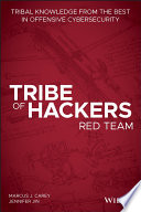 """Tribe of Hackers Red Team: Tribal Knowledge from the Best in Offensive Cybersecurity"" by Marcus J. Carey, Jennifer Jin"