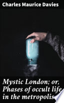 Mystic London  or  Phases of occult life in the metropolis