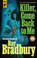Pdf Killer, Come Back to Me: the Crime Stories of Ray Bradbury