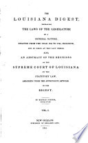 The Louisiana Digest  embracing the laws of the Legislature of a general nature enacted from the year 1804 to 1841  incl  also an abstract of the decisions of the Supreme Court of Louisiana