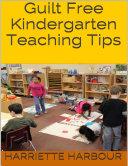 Guilt Free Kindergarten Teaching Tips