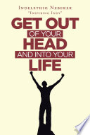 Get out of Your Head and into Your Life