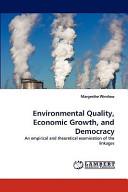 Environmental Quality, Economic Growth, and Democracy