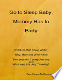 Go to Sleep Baby  Mommy Has to Party