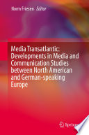 Media Transatlantic Developments In Media And Communication Studies Between North American And German Speaking Europe