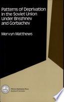 Patterns Of Deprivation In The Soviet Union Under Brezhnev And Gorbachev Book PDF