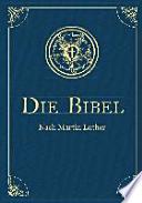 Die Bibel - Altes und Neues Testament - mit Apokryphen. Übersetzung von Martin Luther, Textfassung 1912.
