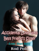 Accidental Love With Best Friend   s Sister  Erotic Short Story