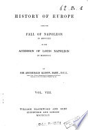 History of Europe  : From the Fall of Napoleon, in 1815, to the Accession of Louis Napoleon, in 1852 , Volume 8