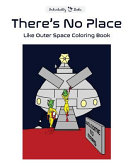 Theres No Place Like Space Coloring Book for Children
