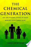 The Chemical Generation - Are the HIDDEN toxins in food making your family sick?
