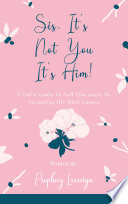 Sis, It's Not You - It's Him! Pdf/ePub eBook