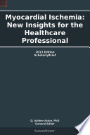 Myocardial Ischemia  New Insights for the Healthcare Professional  2013 Edition