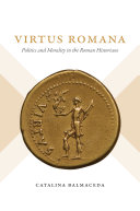 Virtus romana: politics and morality in the Roman histories