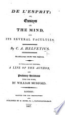 De L Esprit Or Essays On The Mind And Its Several Faculties Translated From The French To Which Are Now Prefixed A Life Of The Author And Prefatory Strictures Upon The Work By William Mudford