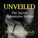 UNVEILED The Secret Submissive Within