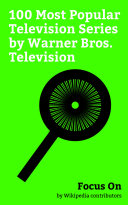 Focus On  100 Most Popular Television Series by Warner Bros  Television