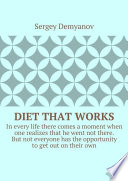 Diet that works. In every life there comes a moment when one realizes that he went not there. But not everyone has the opportunity to get out on their own.