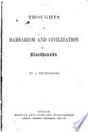 Thoughts on Barbarism and Civilization, or Bloodhounds. By a Truth-Seeker