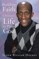 Building Faith in a Christian'S Life to Please God