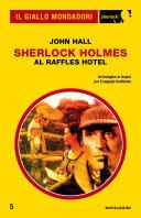 Sherlock Holmes al Raffles Hotel (Il Giallo Mondadori Sherlock)