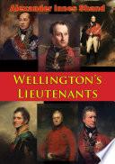 Wellington   s Lieutenants  Illustrated Edition