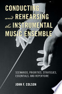Conducting and Rehearsing the Instrumental Music Ensemble