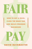 link to Fair pay : how to get a raise, close the wage gap, and build stronger businesses in the TCC library catalog