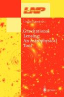 Gravitational Lensing: An Astrophysical Tool