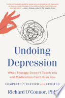 """""""Undoing Depression: What Therapy Doesn't Teach You and Medication Can't Give You"""" by Richard O'Connor"""