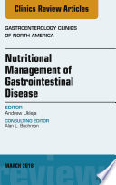 Nutritional Management of Gastrointestinal Disease, an Issue of Gastroenterology Clinics of North America, E-Book