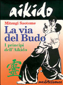 Aikido. La via del budo. I principi dell'aikido
