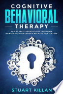 Cognitive Behavioral Therapy How To Free Yourself From Your Inner Monologue And Eliminate Negative Self Forever