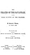 The Pirates of the Savannah  Or  The Tiger Hunter of the Prairies