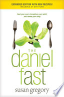"""The Daniel Fast (with Bonus Content): Feed Your Soul, Strengthen Your Spirit, and Renew Your Body"" by Susan Gregory"