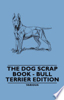 The Dog Scrap Book   Bull Terrier Edition