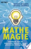 Mathe-Magie  : Verblüffende Tricks für blitzschnelles Kopfrechnen und ein phänomenales Zahlengedächtnis