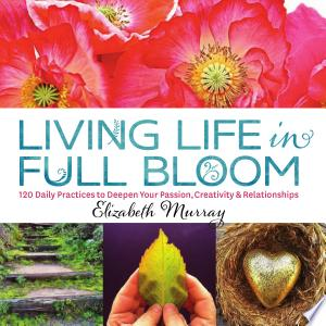 Download Living Life in Full Bloom Free Books - Dlebooks.net