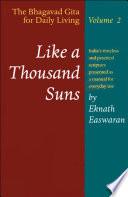 """Like a Thousand Suns: The Bhagavad Gita for Daily Living, Volume II"" by Eknath Easwaran"