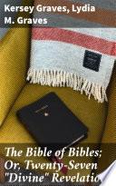 The Bible Of Bibles Or Twenty Seven Divine Revelations