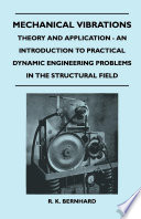 Mechanical Vibrations   Theory And Application   An Introduction To Practical Dynamic Engineering Problems In The Structural Field