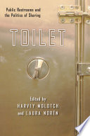 """""""Toilet: Public Restrooms and the Politics of Sharing"""" by Harvey Molotch, Laura Noren"""