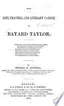 The Life, Travels, and Literary Career of Bayard Taylor ...
