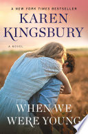 """When We Were Young: A Novel"" by Karen Kingsbury"